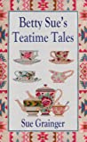 Betty Sue's Teatime Tales by Sue Grainger