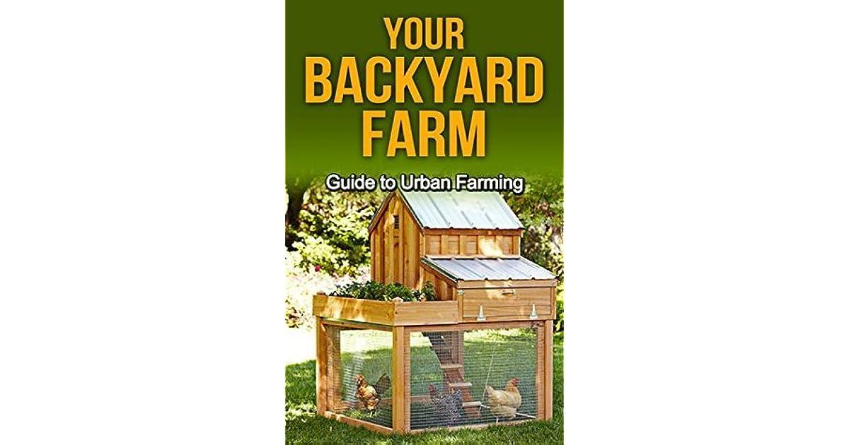 Your Backyard Farm: Guide to Urban Farming by Nico