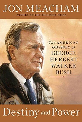 Destiny and Power  The American Odyssey of George Herbert Walker Bush