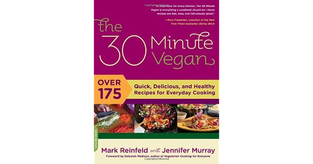 The 30 minute vegan over 175 quick delicious and healthy the 30 minute vegan over 175 quick delicious and healthy recipes for everyday cooking by mark reinfeld forumfinder Images