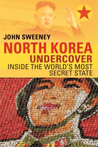 North Korea Undercover by John  Sweeney