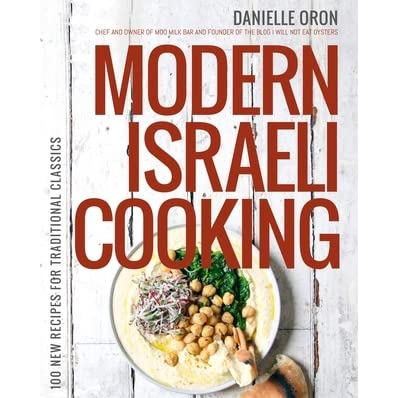 Modern Israeli Cooking: 100 New Recipes for Traditional Classics by