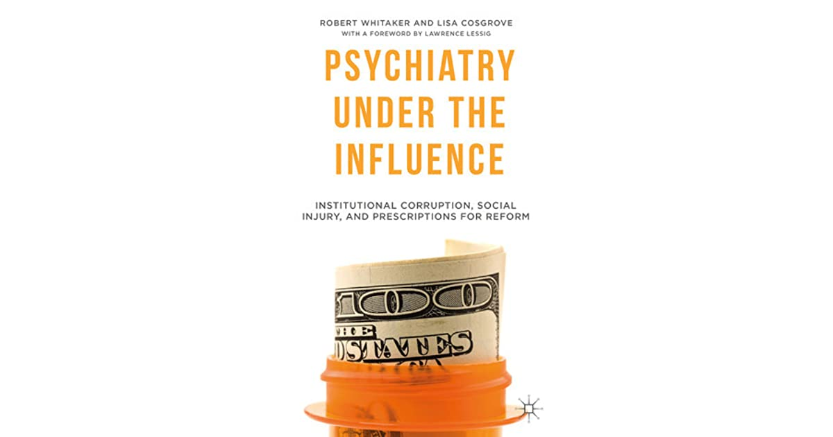 Psychiatry Under The Influence Institutional Corruption Social