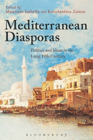 Mediterranean Diasporas Politics and Ideas in the Long 19th Century