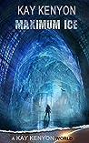 Maximum Ice by Kay Kenyon
