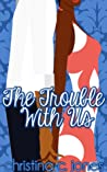 The Trouble With Us by Christina C. Jones