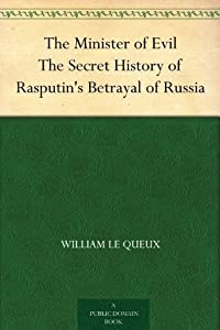 The Minister of Evil: The Secret History of Rasputin's Betrayal of Russia