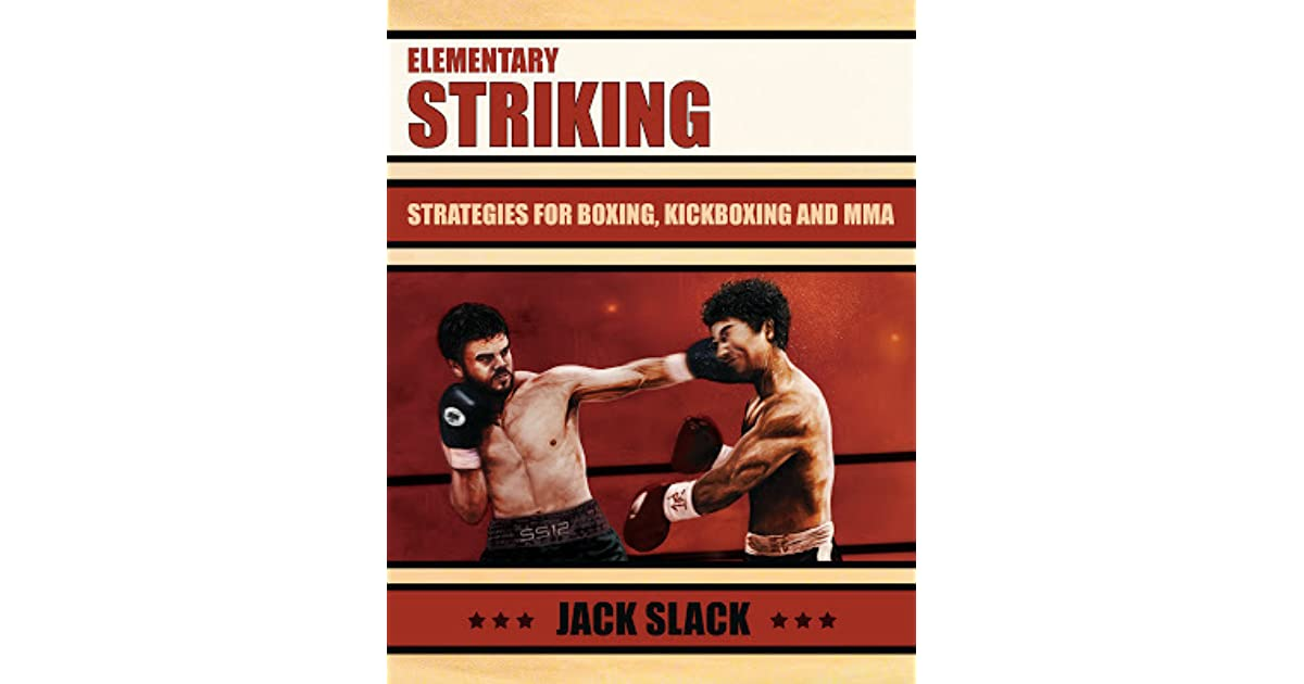 Elementary Striking Strategies for Boxing, Kickboxing and