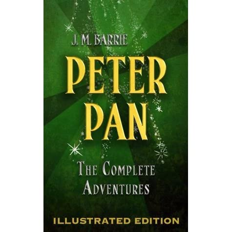 Peter Pan: The Complete Adventures by J.M. Barrie ...