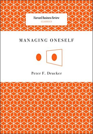 Managing Oneself by Peter F. Drucker