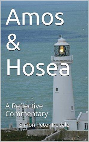 Amos & Hosea: A Reflective Commentary