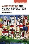 A History of the Cuban Revolution by Aviva Chomsky