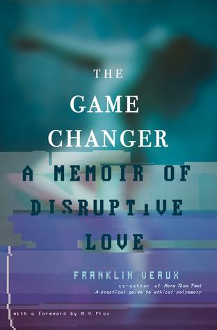 The Game Changer A Memoir of Disruptive Love