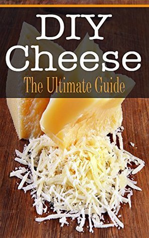 DIY Cheese: The Ultimate Guide Kimberly Hansan