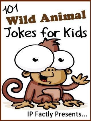 101 Wild Animal Jokes for Kids (Joke Books for Kids Book 12)