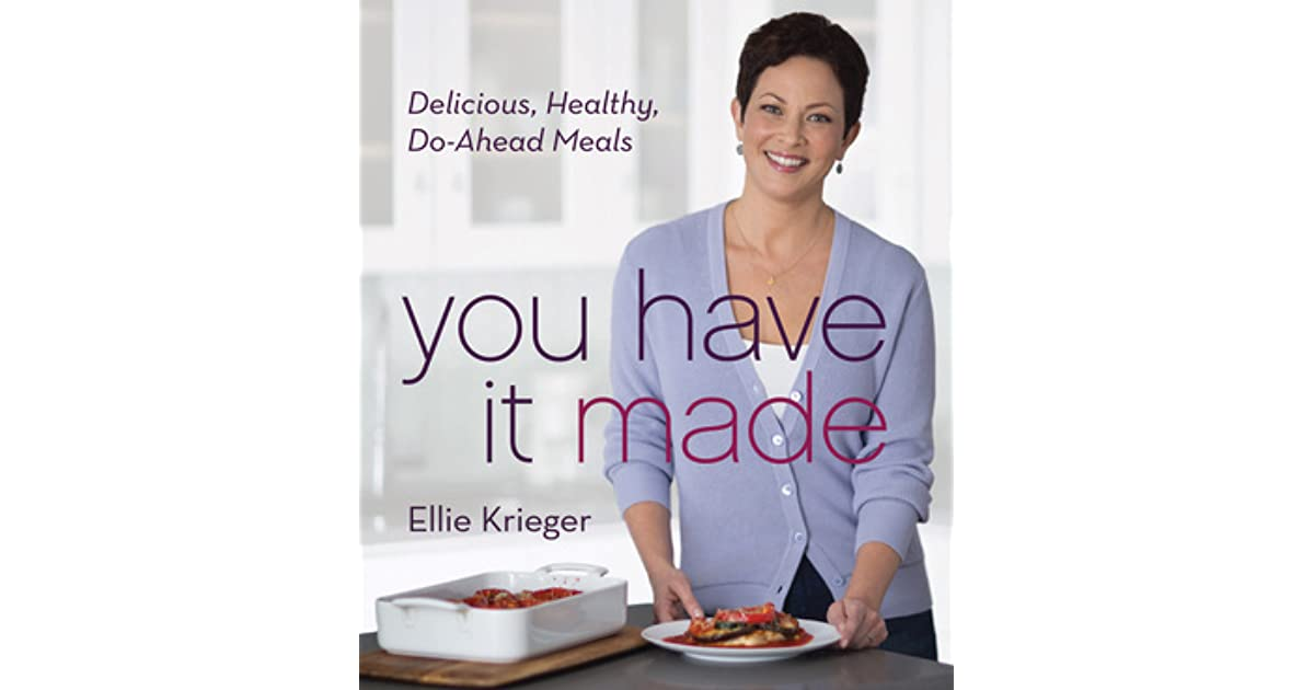You Have It Made Delicious Healthy Do Ahead Meals By Ellie Krieger