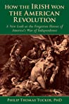 How the Irish Won the American Revolution: A New Look at the Forgotten Heroes of America's War of Independence
