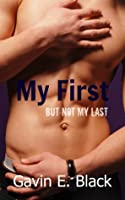My First But Not My Last (Gay Erotic Tales Book 1)