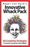 Innovative Whack Pack Card Game: 60 Creativity Strategies to Provoke and Inspire Your Thinking