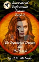 The Imprisoned Dragon and The Witch (Supernatural Enforcement Bureau #2)