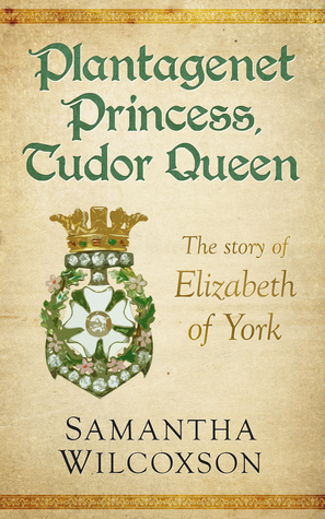 Plantagenet Princess, Tudor Queen: The Story of Elizabeth of York (Plantagenet Embers, #1)