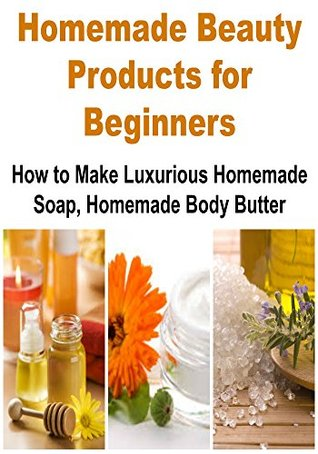 Homemade Beauty Products for Beginners: How to Make
