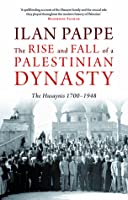 The Rise and Fall of a Palestinian Dynasty: The Huyaynis 1700 - 1948
