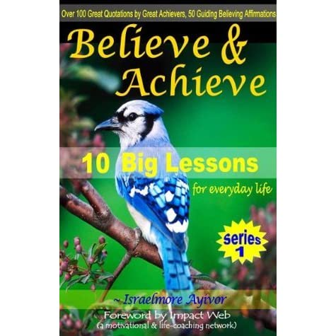 Believe And Achieve By Israelmore Ayivor