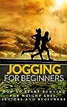 Jogging: for beginners - How to start Running for Weight Loss, Seniors and Beginners (Running for beginners - Running for Health - Running Basics)
