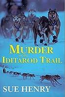 Murder on the Iditarod Trail: An Alaskan Mystery (An Alaska Mystery Book 1)
