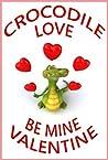 Crocodile Love, Be Mine Valentine