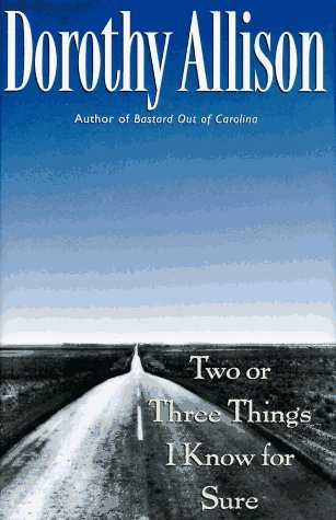 Analysis Of Dorothy Allison 's Book ' Two Or Three Things I Know For Sure '