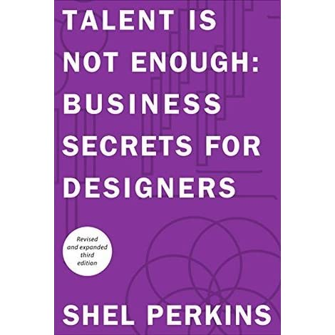 Talent Is Not Enough Business Secrets For Designers 3rd Edition By Shel Perkins