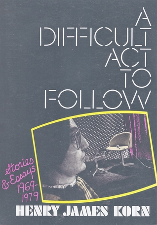 A Difficult Act to Follow: Stories & Essays 1969-1979