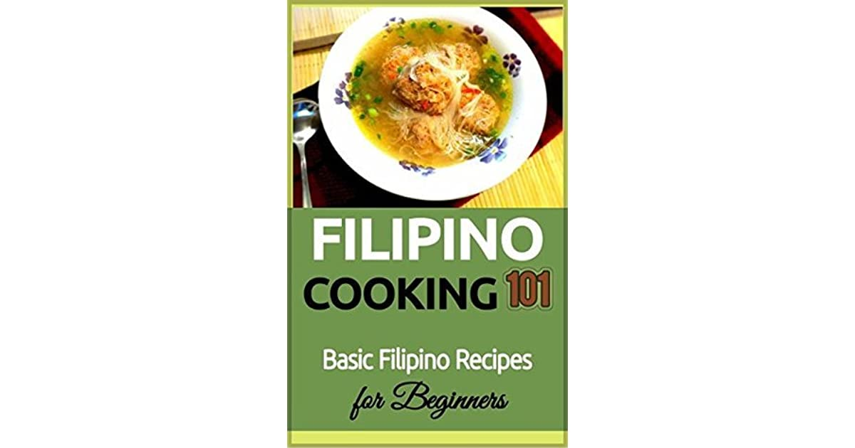 Filipino cooking 101 basic filipino recipes for beginners by filipino cooking 101 basic filipino recipes for beginners by armando lopez forumfinder Gallery