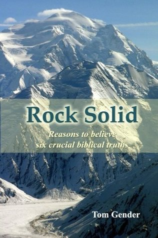 Rock Solid: Reasons to Believe Six Crucial Biblical Truths