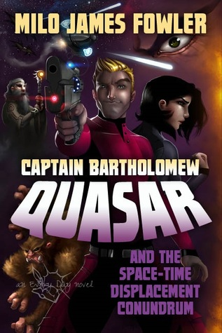 Captain Bartholomew Quasar and the Space-Time Displacement Co... by Milo James Fowler