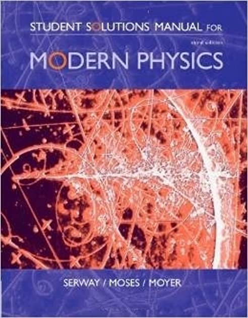 student solutions manual for modern physics by raymond a serway rh goodreads com Serway Physics Circular Motion Serway Physics Book