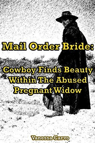 Cowboy Finds Beauty Within The Abused Pregnant Widow by Vanessa Carvo