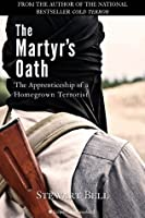 The Martyr's Oath: The Apprenticeship of a Homegrown Terrorist