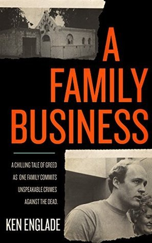 A Family Business-A Chilling Tale of Greed as One Family Commits Unspeakable Crimes Against the Dead