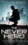 The Never Hero (Chronicles of Jonathan Tibbs, #1)