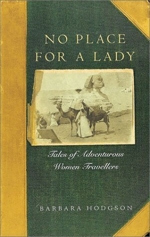 No Place for a Lady: Tales of Adventurous Women Travelers
