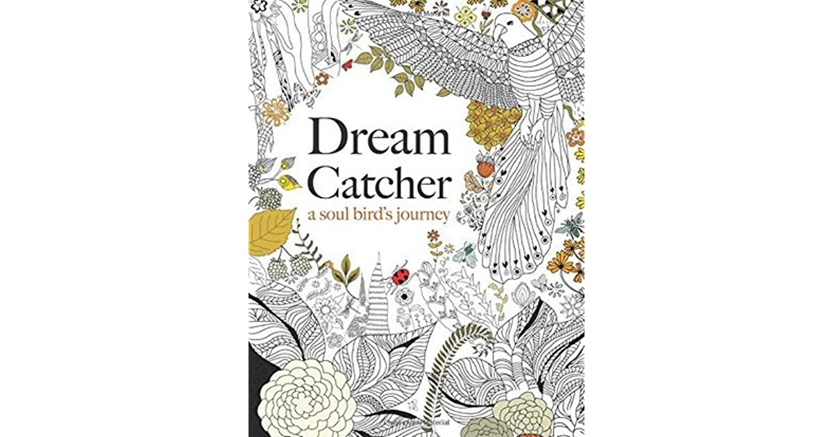 Dream Catcher A Soul Birds Journey Beautiful And Inspiring Coloring Book For All Ages By Christina Rose