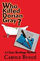 Who Killed Dorian Gray? (Claire Rawlings Mysteries)