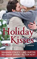 Holiday Kisses: This Time Next Year\A Rare Gift\It's Not Christmas Without You\Mistletoe and Margaritas (Holloway #1)