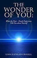 The Wonder of You: What the Near Death Experience Tells You About Yourself