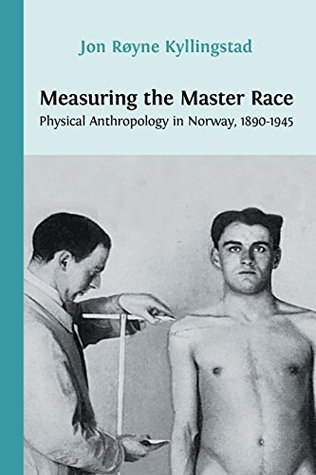 Measuring the Master Race Physical Anthropology in Norway 1890-1945