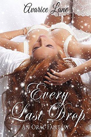 Every Last Drop: An Oral Fantasy (MILF Threesome)
