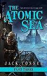 The Atomic Sea: Volume Three (The Atomic Sea, #3)